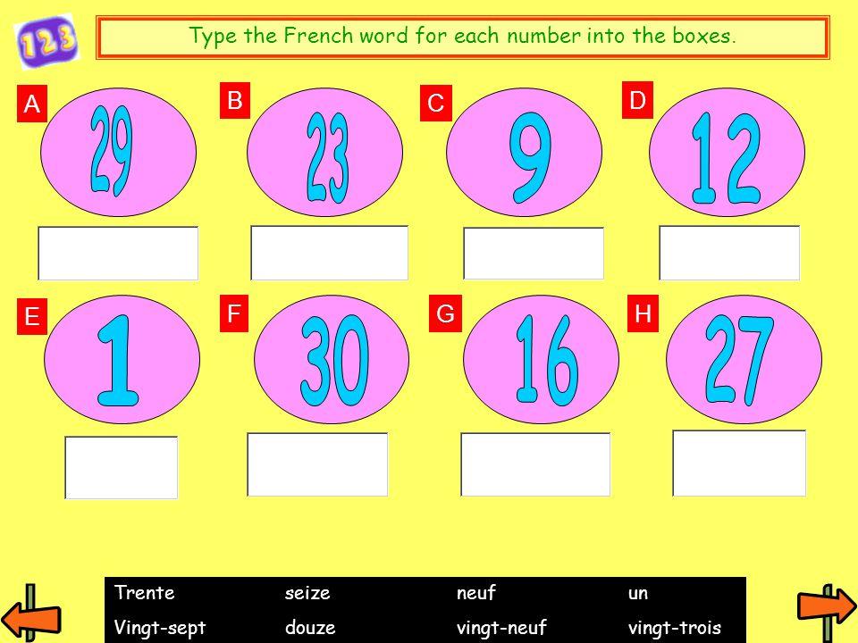 A B C F E D GH Type the French word for each number into the boxes. Trenteseizeneufun Vingt-septdouzevingt-neufvingt-trois
