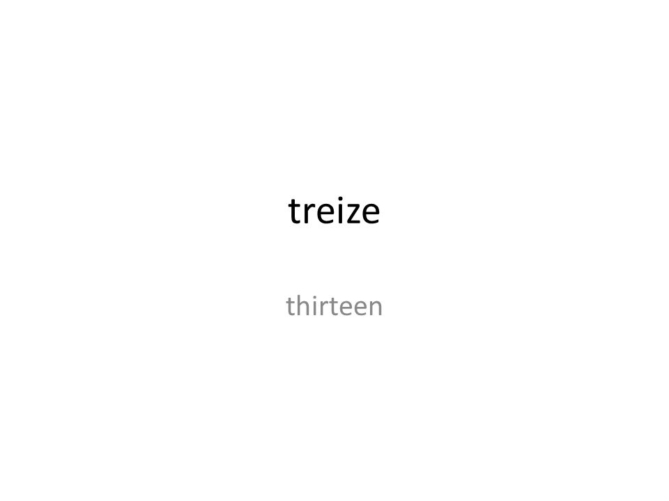 treize thirteen