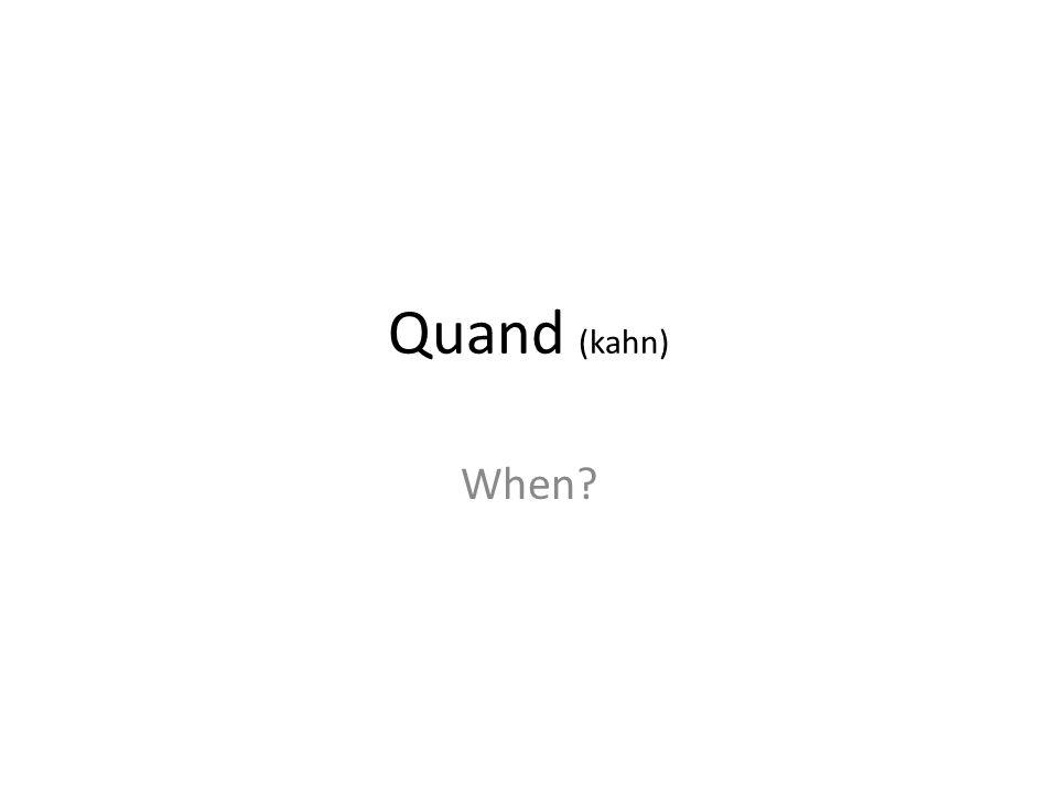 Quand (kahn) When