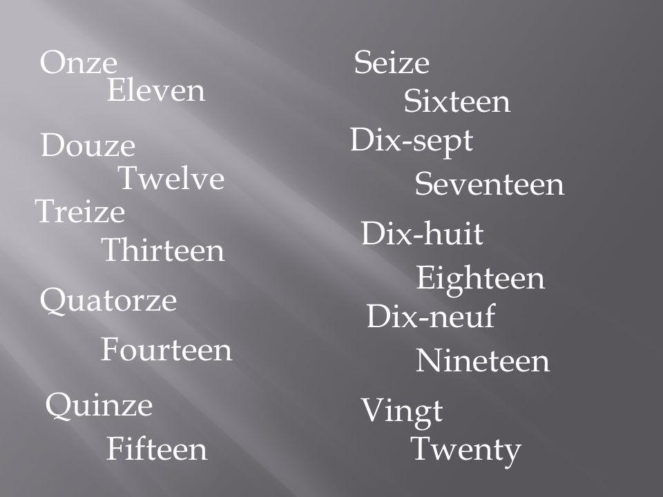 Onze Eleven Seventeen Twelve Treize Thirteen Quatorze Fourteen Quinze Fifteen Seize Sixteen Dix-sept Douze Dix-huit Eighteen Dix-neuf Nineteen Vingt T