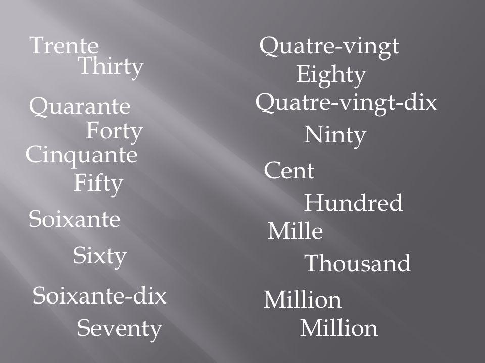 Trente Thirty Ninty Forty Cinquante Fifty Soixante Sixty Soixante-dix Seventy Quatre-vingt Eighty Quatre-vingt-dix Quarante Cent Hundred Mille Thousan