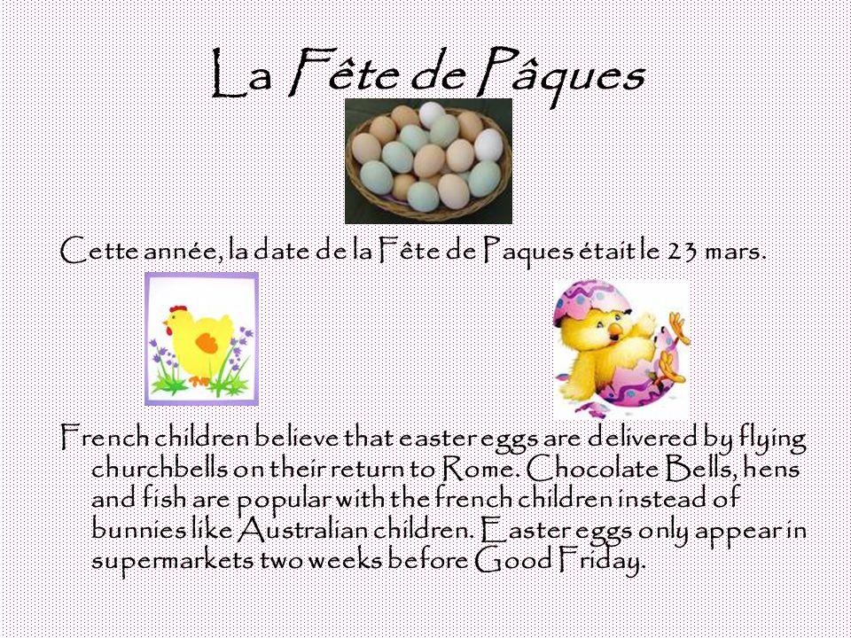 La Fête de Pâques Cette année, la date de la Fête de Paques était le 23 mars. French children believe that easter eggs are delivered by flying churchb