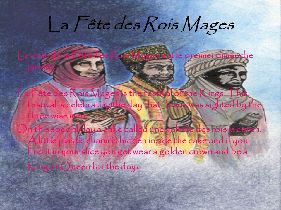 La Fête des Rois Mages La date de la Fête des Rois Mages est le premier dimanche janvier. La Fête des Rois Mages is the festival of the Kings. This fe