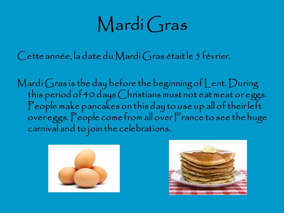 Mardi Gras Cette année, la date du Mardi Gras était le 5 février. Mardi Gras is the day before the beginning of Lent. During this period of 40 days Ch