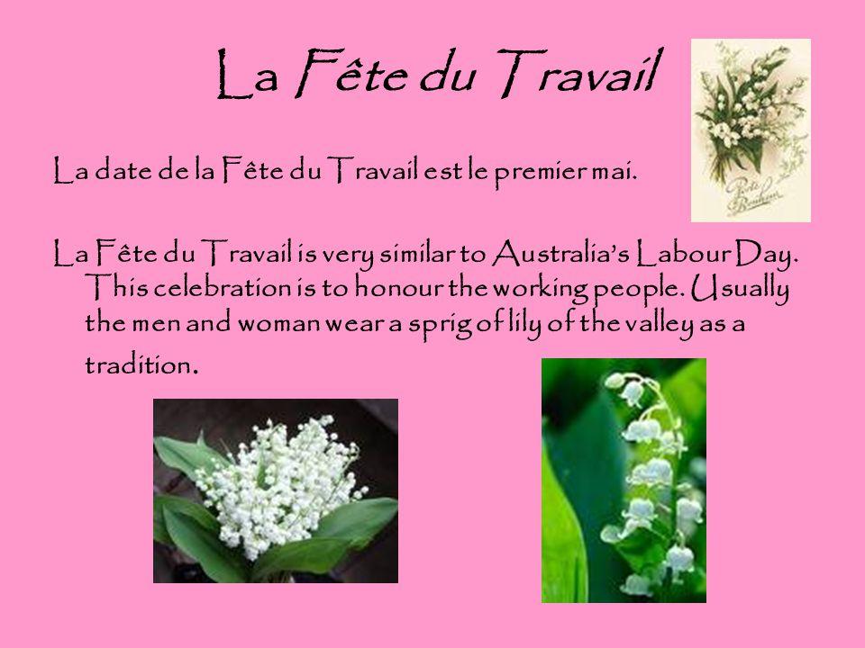 La Fête du Travail La date de la Fête du Travail est le premier mai. La Fête du Travail is very similar to Australia's Labour Day. This celebration is