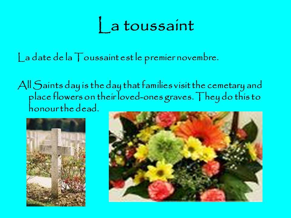 La toussaint La date de la Toussaint est le premier novembre. All Saints day is the day that families visit the cemetary and place flowers on their lo