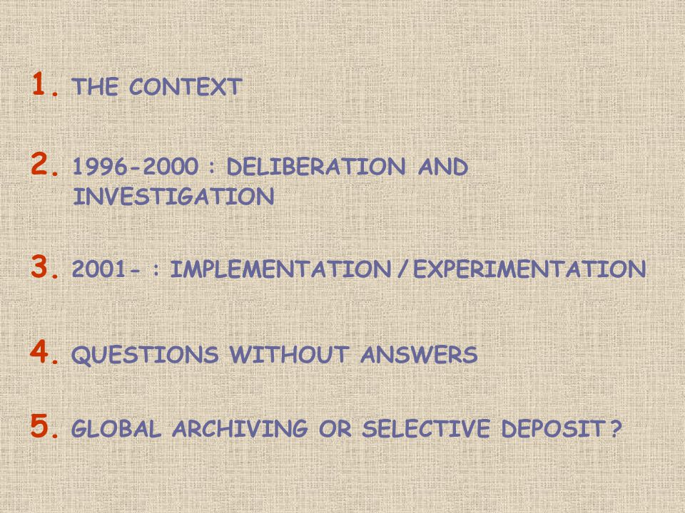 1. THE CONTEXT 2. 1996-2000 : DELIBERATION AND INVESTIGATION 3.