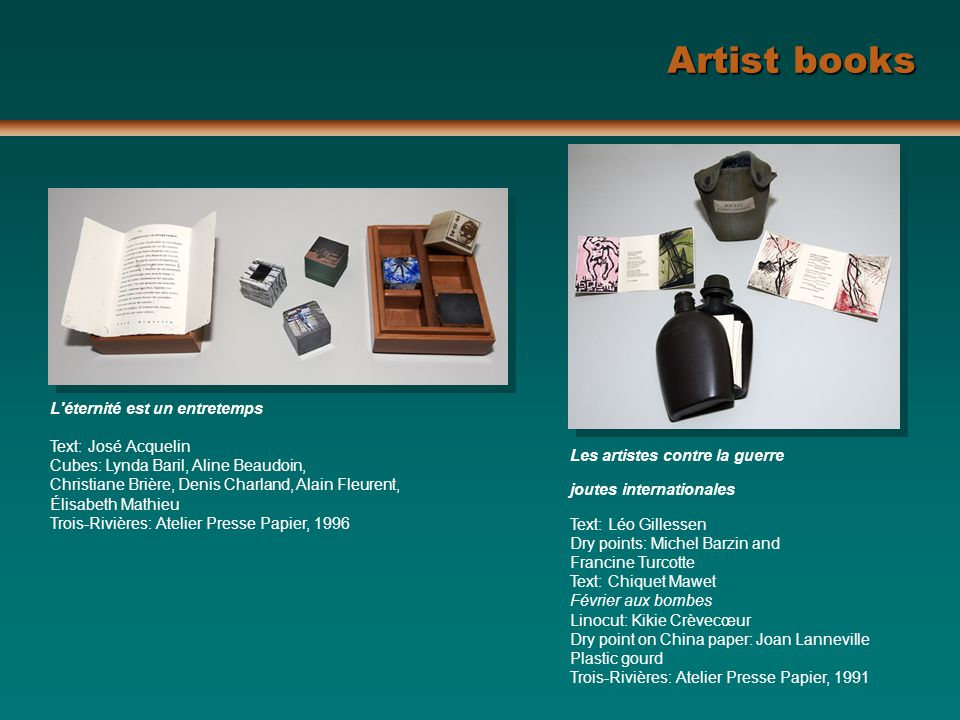 Artist books L'éternité est un entretemps Text: José Acquelin Cubes: Lynda Baril, Aline Beaudoin, Christiane Brière, Denis Charland, Alain Fleurent, É