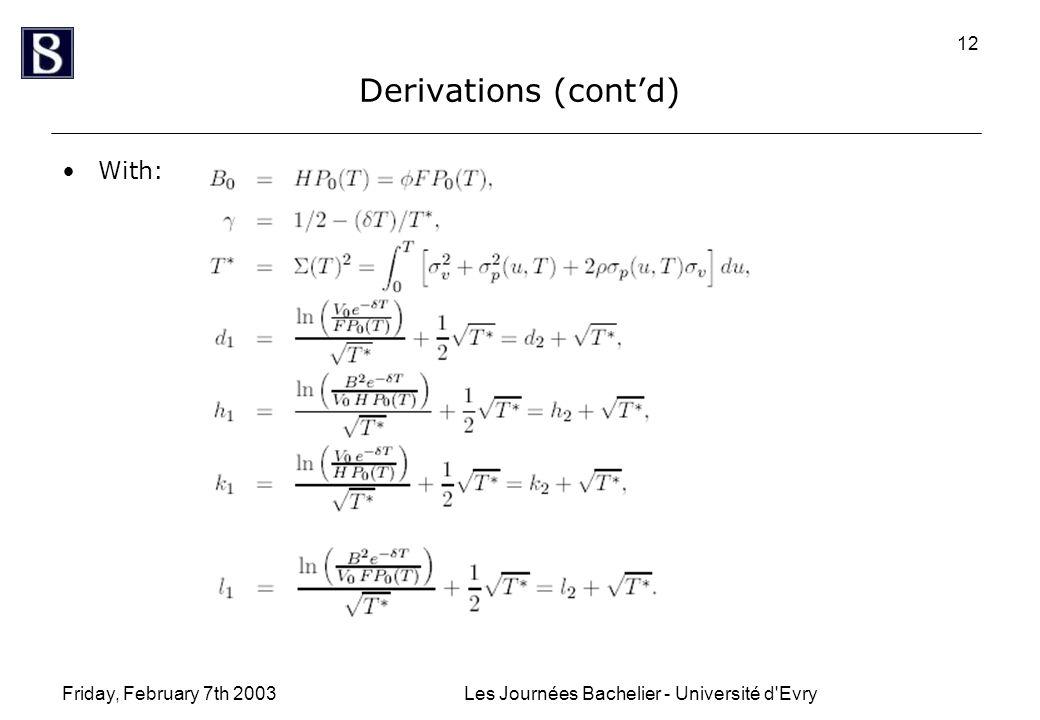 Friday, February 7th 2003Les Journées Bachelier - Université d Evry 12 Derivations (cont'd) With: