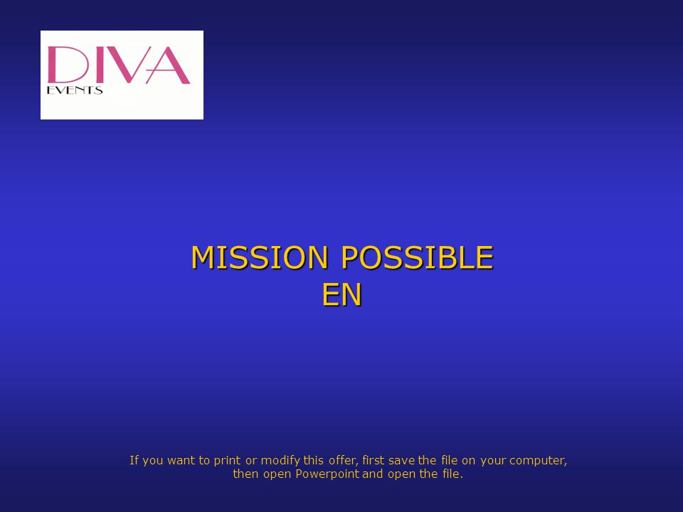 MISSION POSSIBLE EN If you want to print or modify this offer, first save the file on your computer, then open Powerpoint and open the file.