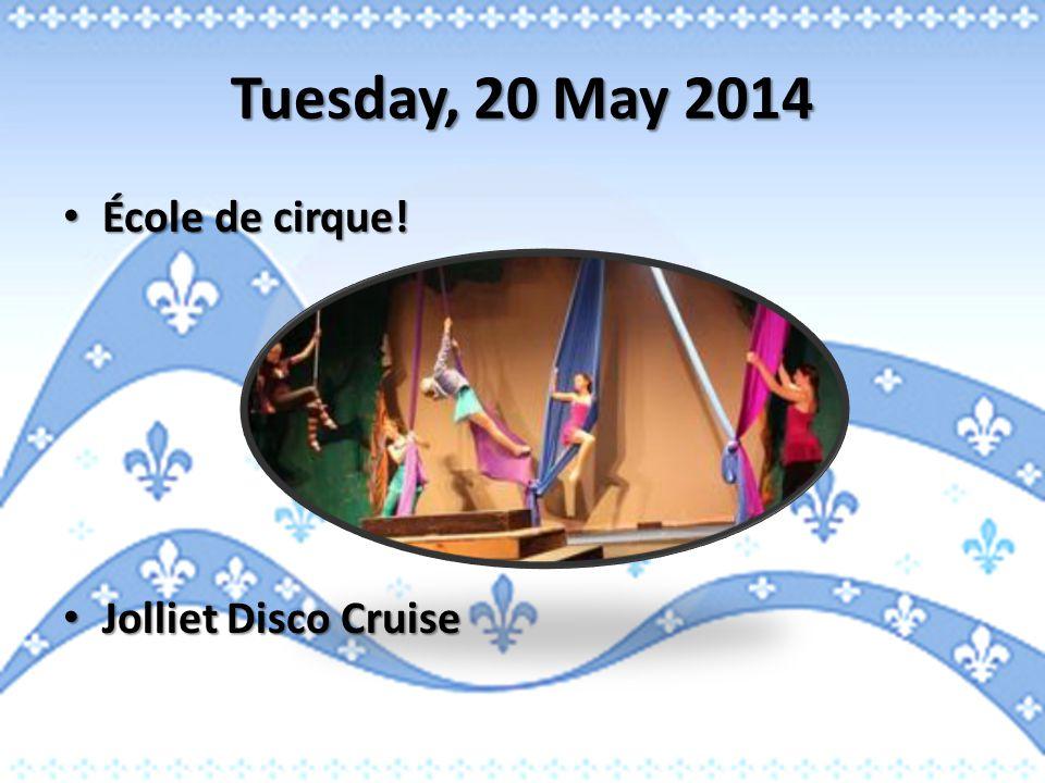 Tuesday, 20 May 2014 École de cirque! École de cirque! Jolliet Disco Cruise Jolliet Disco Cruise