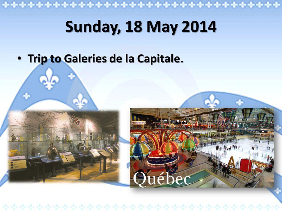 Sunday, 18 May 2014 Trip to Galeries de la Capitale. Trip to Galeries de la Capitale.
