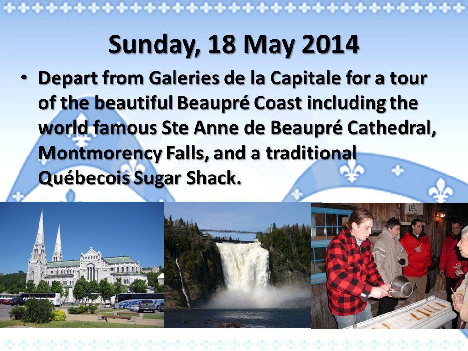 Sunday, 18 May 2014 Depart from Galeries de la Capitale for a tour of the beautiful Beaupré Coast including the world famous Ste Anne de Beaupré Cathe
