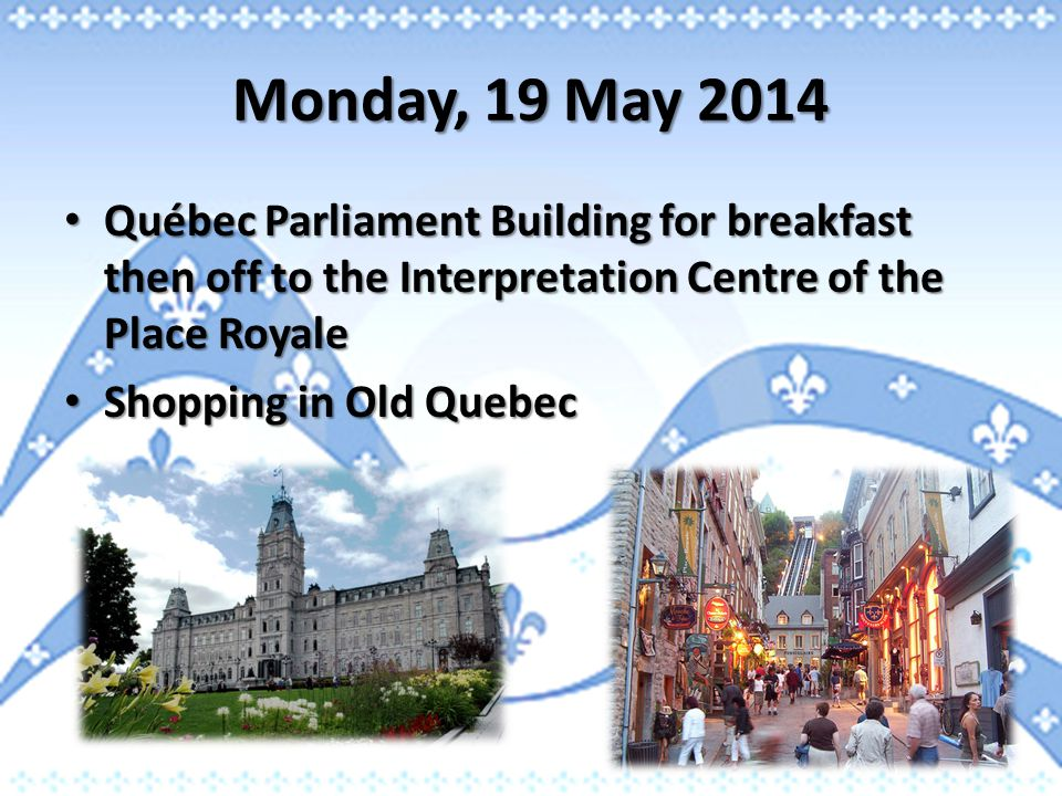 Monday, 19 May 2014 Québec Parliament Building for breakfast then off to the Interpretation Centre of the Place Royale Québec Parliament Building for