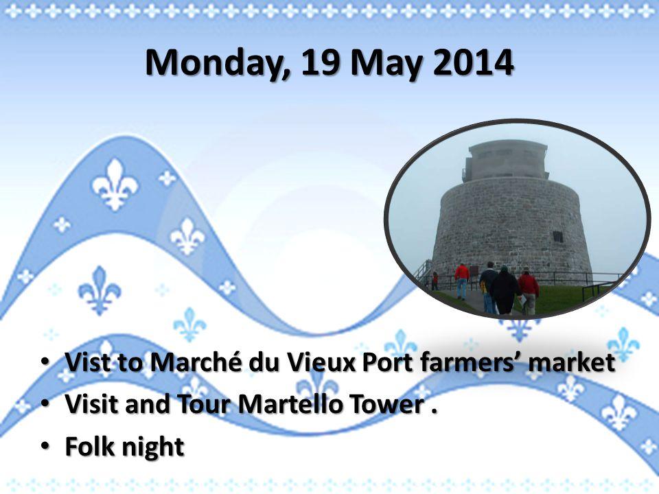 Monday, 19 May 2014 Vist to Marché du Vieux Port farmers' market Vist to Marché du Vieux Port farmers' market Visit and Tour Martello Tower.