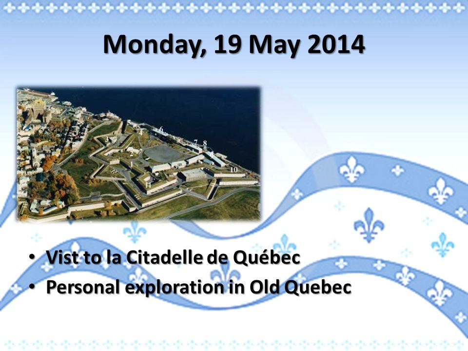 Monday, 19 May 2014 Vist to la Citadelle de Québec Vist to la Citadelle de Québec Personal exploration in Old Quebec Personal exploration in Old Quebe