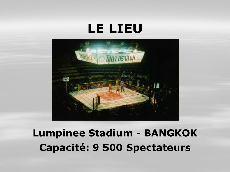 LE LIEU Lumpinee Stadium - BANGKOK Capacité: 9 500 Spectateurs