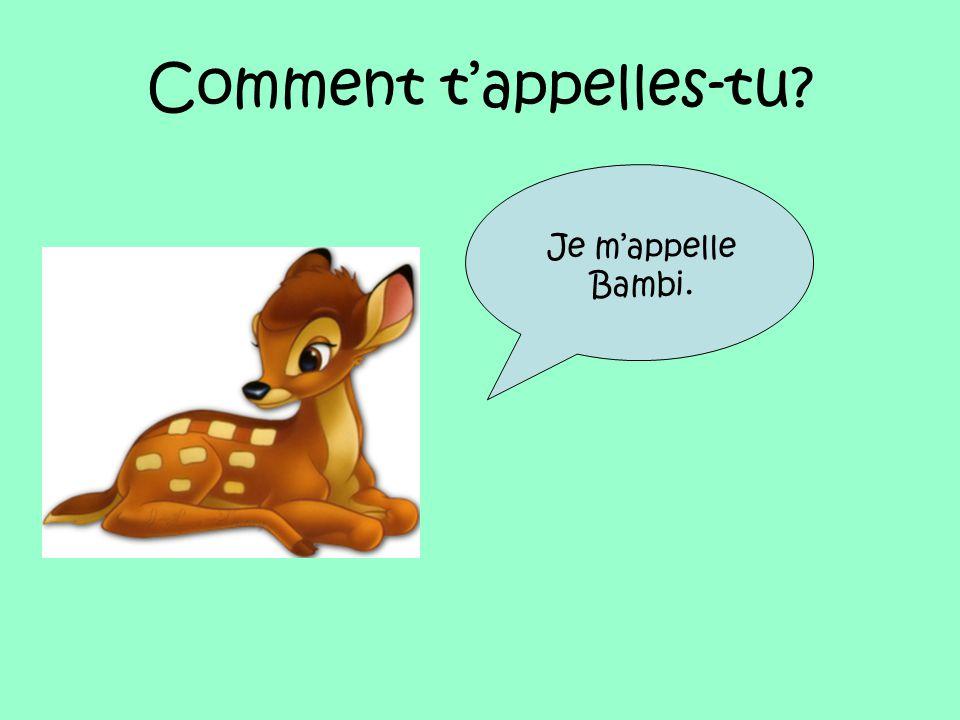 Comment t'appelles-tu? Je m'appelle Bambi.