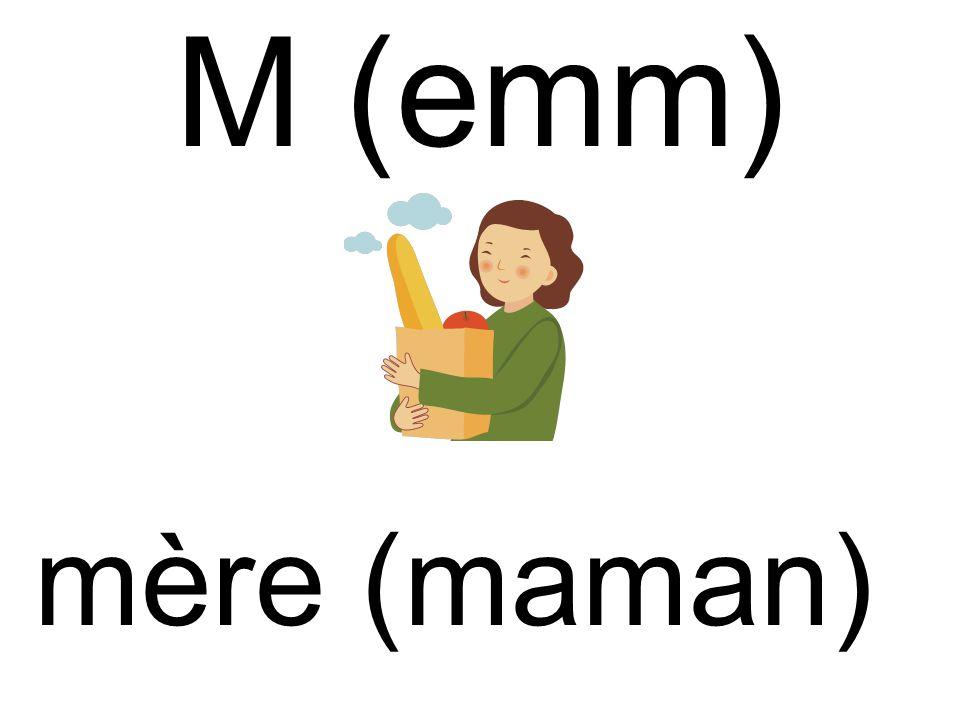M (emm) mère (maman)