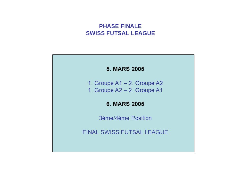 PHASE FINALE SWISS FUTSAL LEAGUE 5. MARS 2005 1. Groupe A1 – 2.