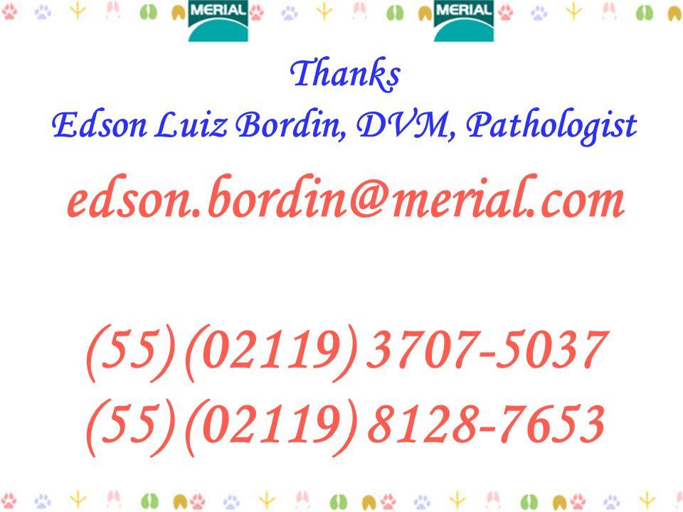 Thanks Edson Luiz Bordin, DVM, Pathologist edson.bordin@merial.com (55) (02119) 3707-5037 (55) (02119) 8128-7653