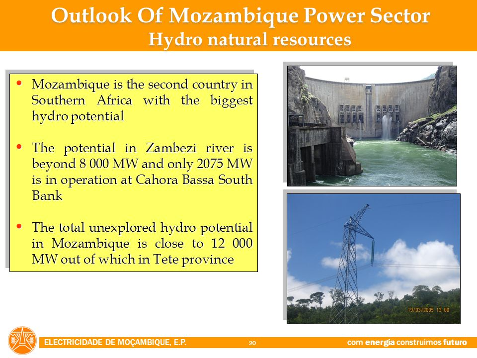 ELECTRICIDADE DE MOÇAMBIQUE, E.P. com energia construimos futuro 20 Mozambique is the second country in Southern Africa with the biggest hydro potenti