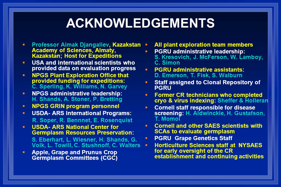ACKNOWLEDGEMENTS  Professor Aimak Djangaliev, Kazakstan Academy of Sciences, Almaty, Kazakstan; Host for Expeditions  USA and international scientists who provided data on evaluation progress  NPGS Plant Exploration Office that provided funding for expeditions: C.