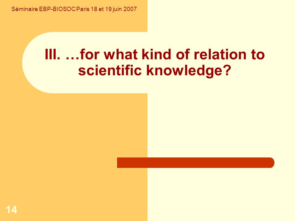 14 III. …for what kind of relation to scientific knowledge.