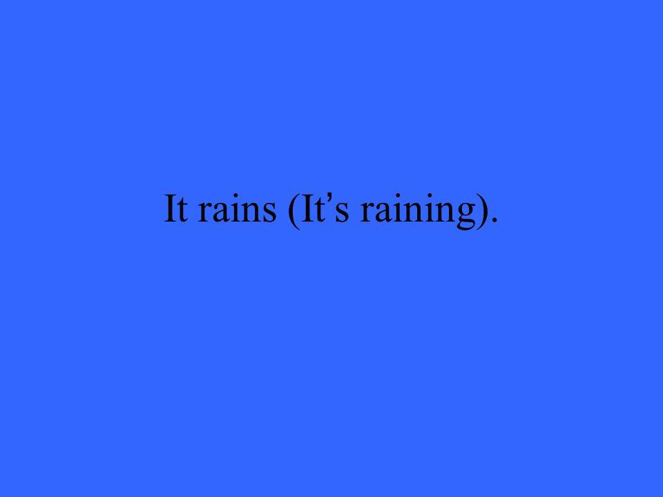 It rains (It's raining).