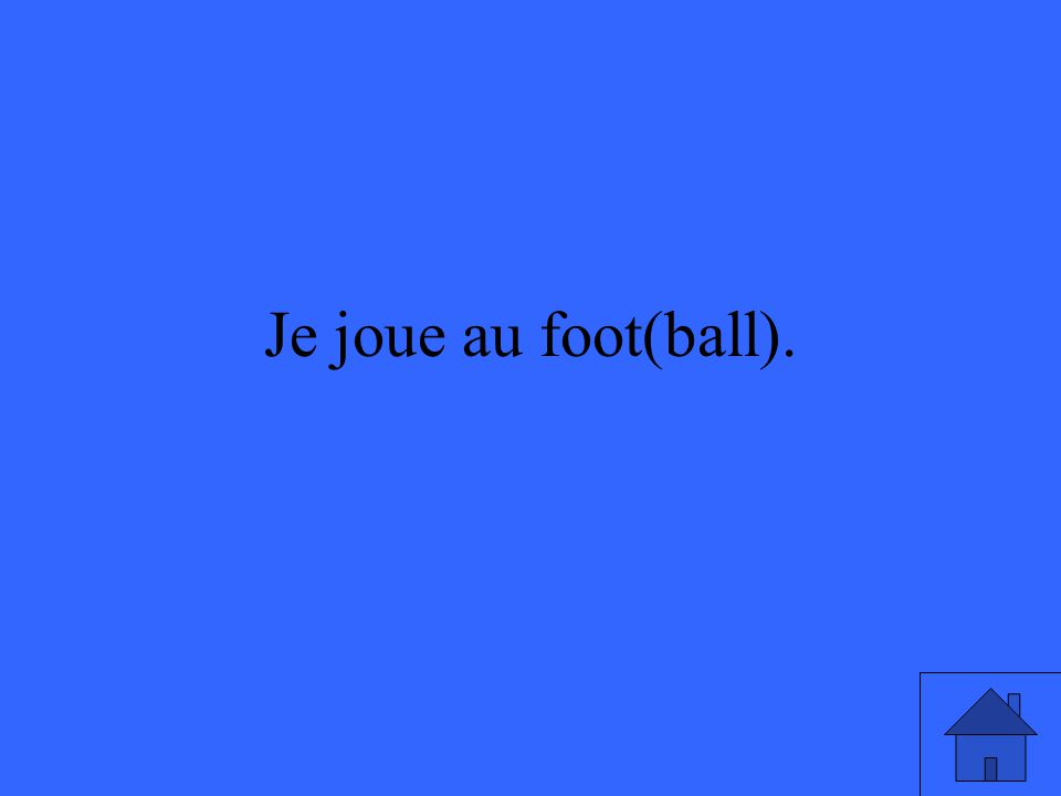 Je joue au foot(ball).