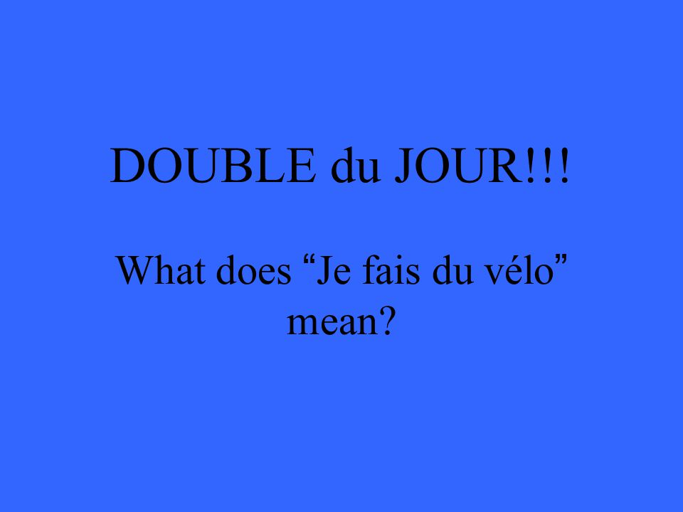 DOUBLE du JOUR!!! What does Je fais du vélo mean
