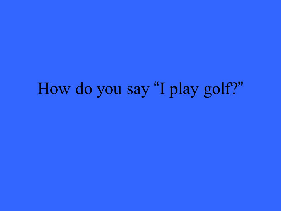 How do you say I play golf