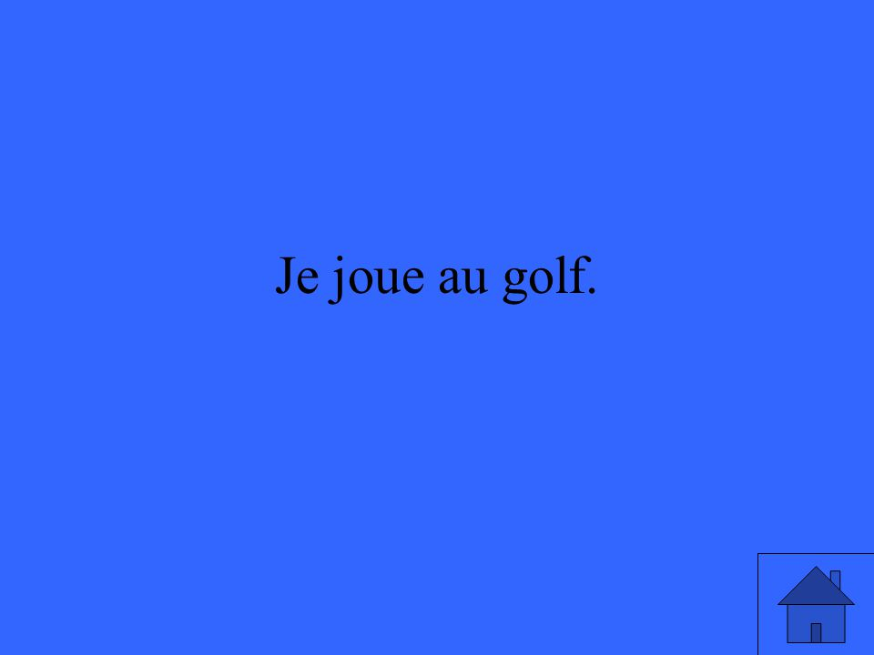 Je joue au golf.