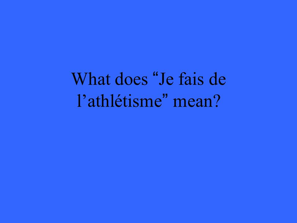 What does Je fais de l'athlétisme mean