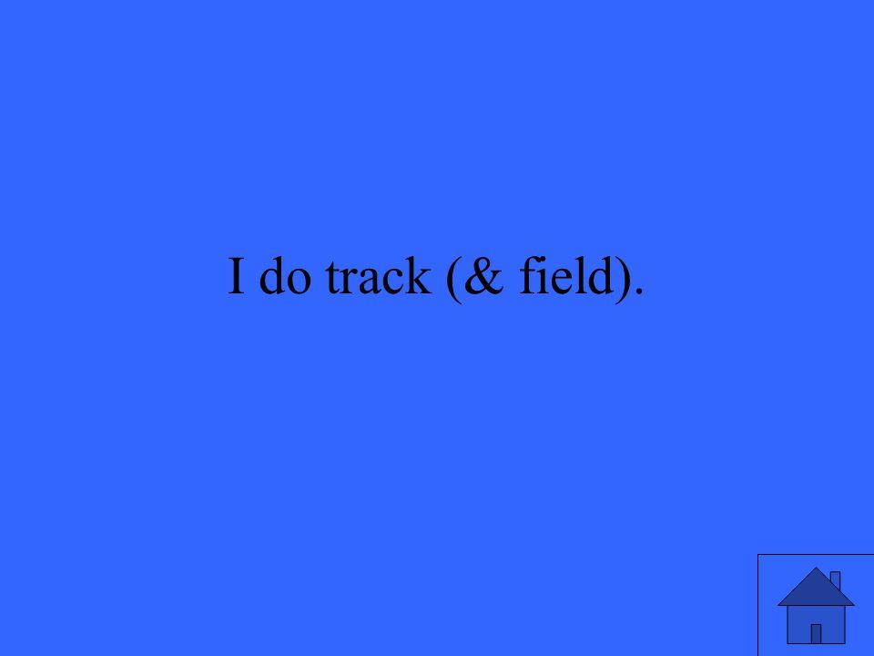 I do track (& field).