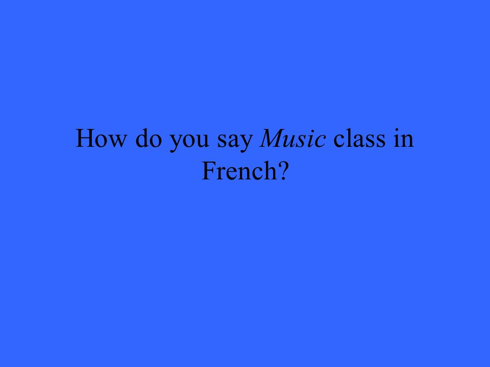 How do you say Music class in French