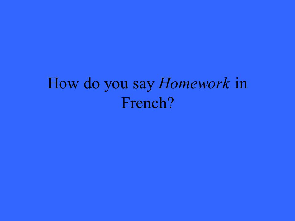 How do you say Homework in French