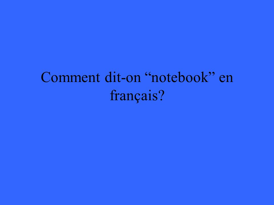 Comment dit-on notebook en français