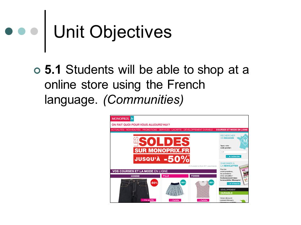 Unit Objectives 5.1 Students will be able to shop at a online store using the French language.