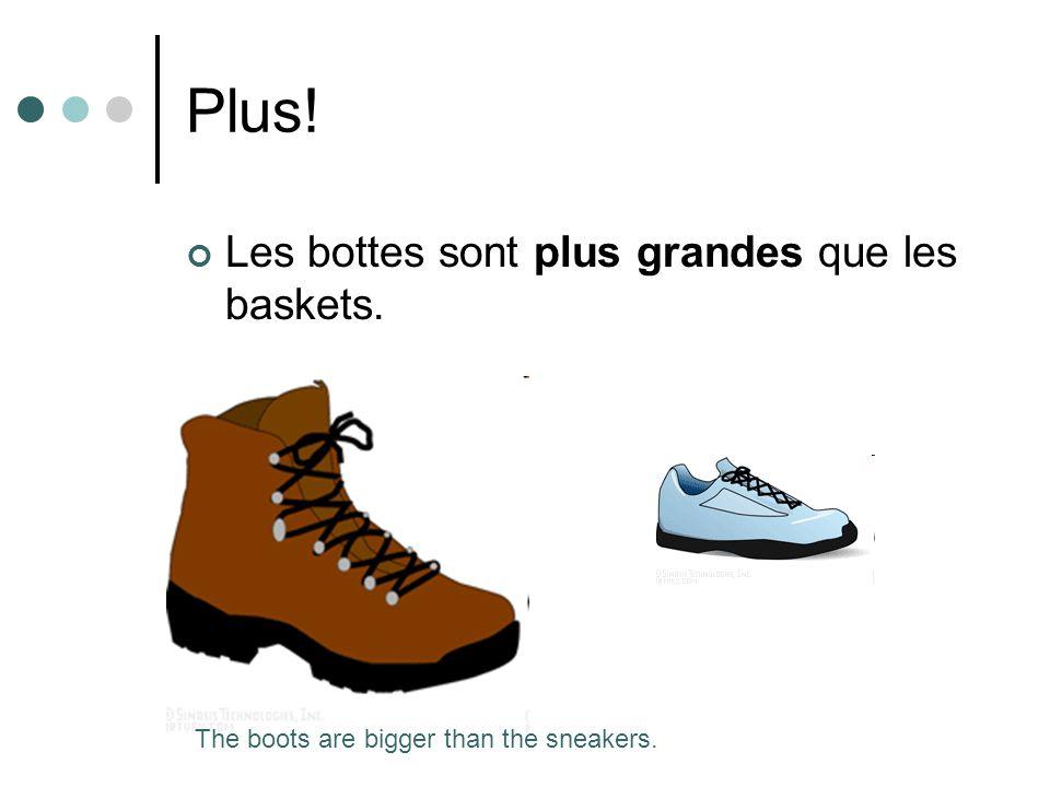 Plus! Les bottes sont plus grandes que les baskets. The boots are bigger than the sneakers.