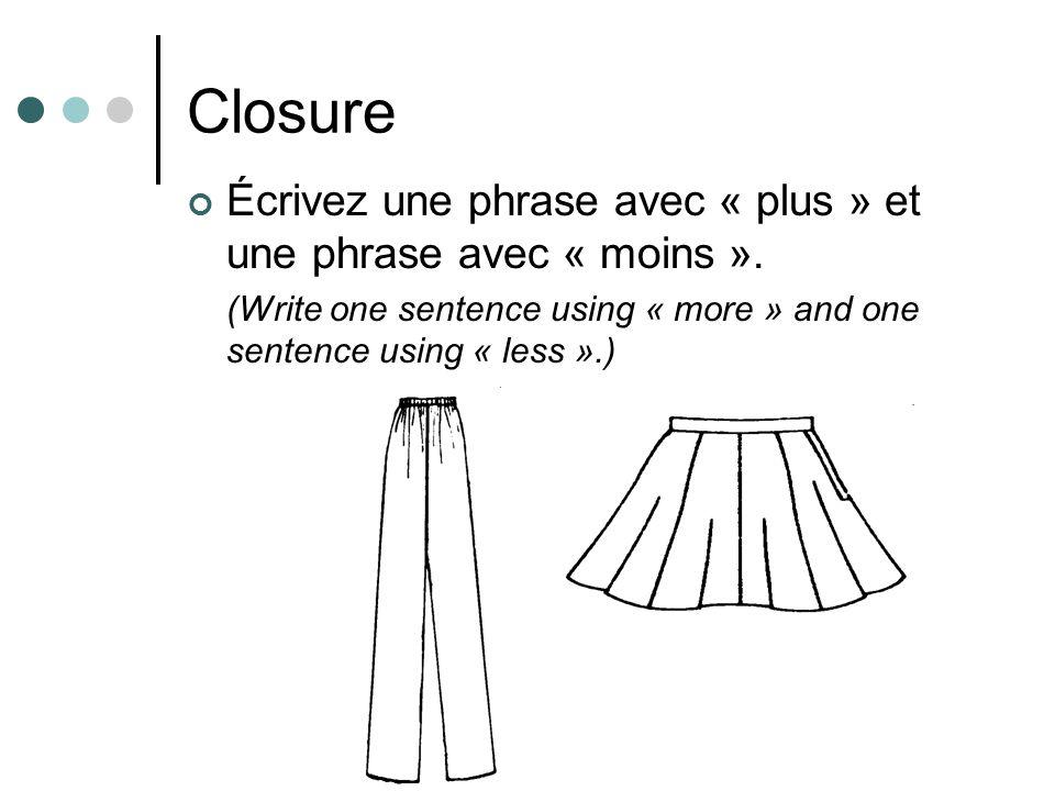 Closure Écrivez une phrase avec « plus » et une phrase avec « moins ».