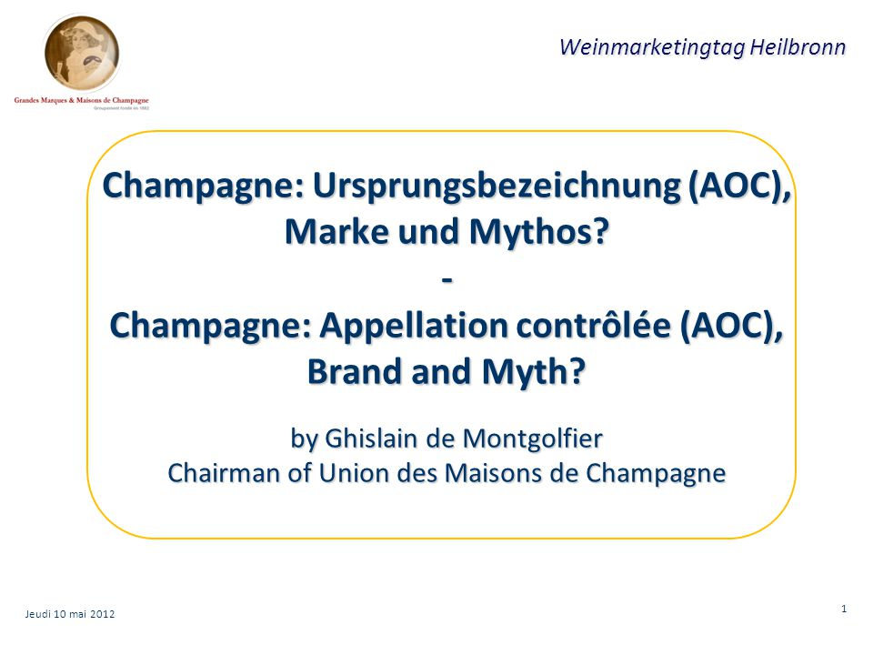 2 Weinmarketingtag Heilbronn Introduction 1.Greeting 2.My German ancester :  Jacob Bollinger, borned 5/10/1803 at Ellwangen (Wuerttemberg) ;  Visit Champagne in 1823 ;  With a land owner Athanase de Villermont they created Bollinger and C° in 1829 ;  After six generations, Champagne Bollinger is a family owned company ;  In 1837 married Louise the Athanase' daughter ;  I used to be the CIO of Bollinger (1994-2010) ; 3.Now : chairman of Union des Maisons de Champagne (UMC), Co-chairman of CIVC (Comité interprofessionnel du vin de Champagne).
