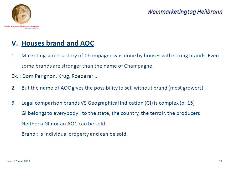14 Weinmarketingtag Heilbronn V.Houses brand and AOC 1.Marketing success story of Champagne was done by houses with strong brands.