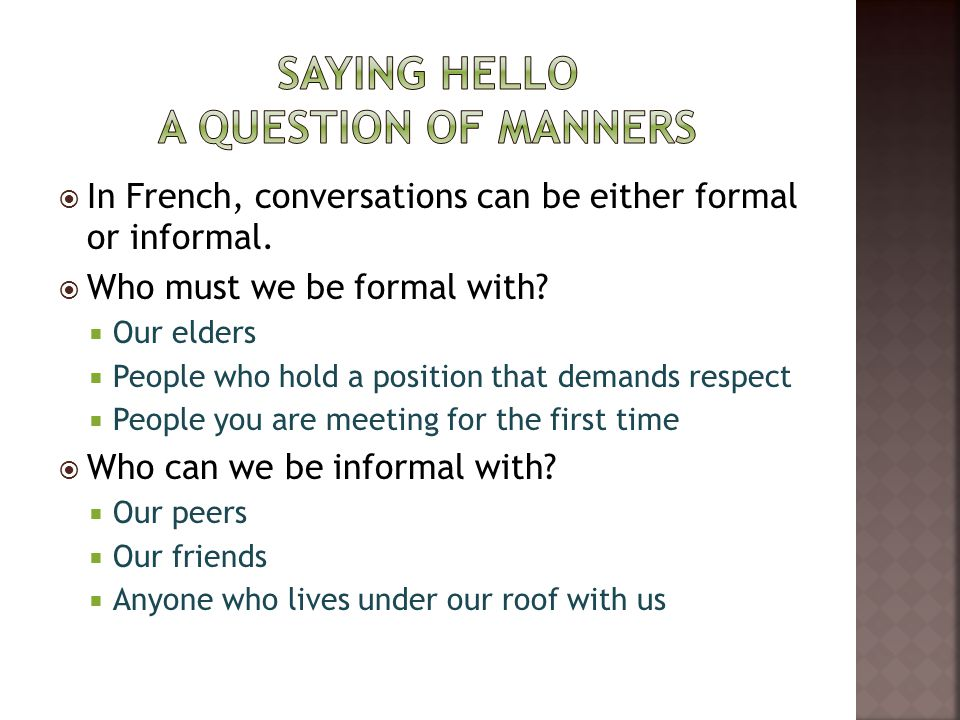  In French, conversations can be either formal or informal.