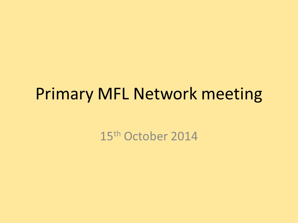 Primary MFL Network meeting 15 th October 2014