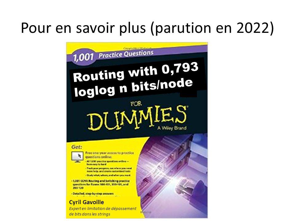 Pour en savoir plus (parution en 2022) Routing with 0,793 loglog n bits/node Cyril Gavoille Expert en limitation de dépassement de bits dans les strings