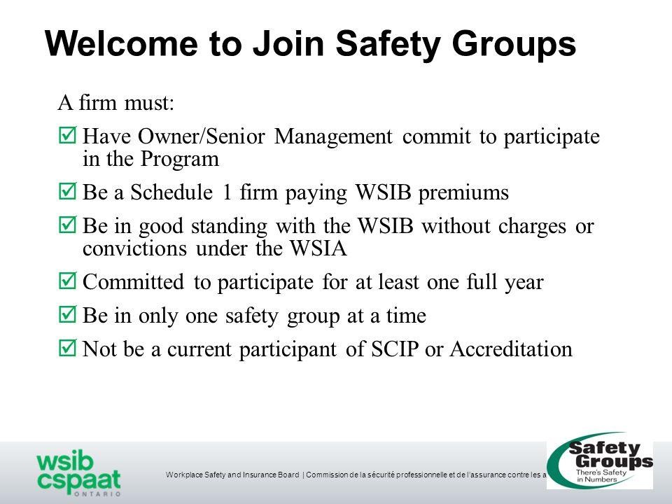 Workplace Safety and Insurance Board   Commission de la sécurité professionnelle et de l'assurance contre les accidents du travail Step 4 - Evaluate ■Are your Safety Group standards working .