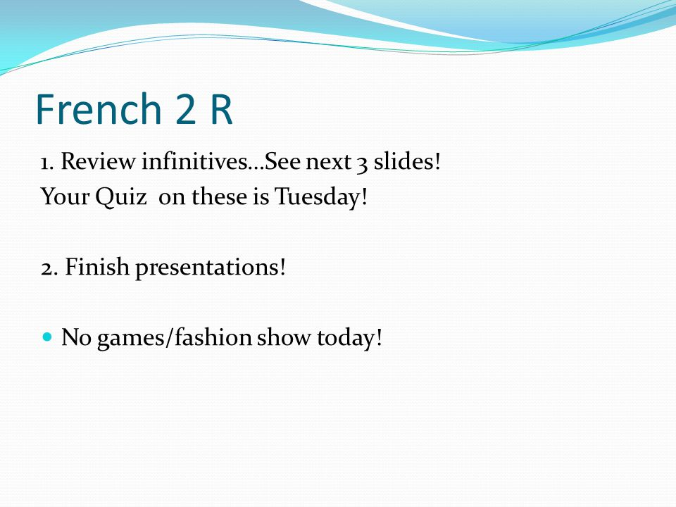 French 2 R 1.Review infinitives…See next 3 slides.