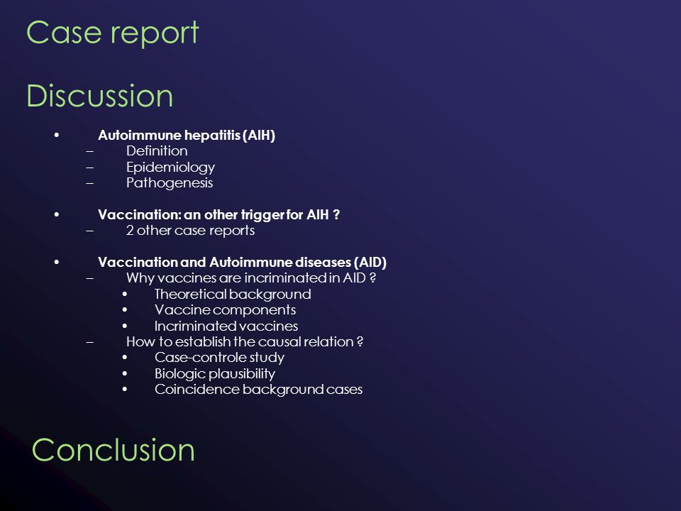 Case report Autoimmune hepatitis (AIH) –Definition –Epidemiology –Pathogenesis Vaccination: an other trigger for AIH .