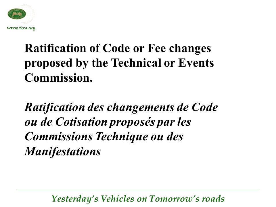 www.fiva.org Yesterday's Vehicles on Tomorrow's roads Ratification of Code or Fee changes proposed by the Technical or Events Commission.